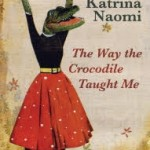 The Way the Crocodile Taugh me book cover Katrina Naomi2018